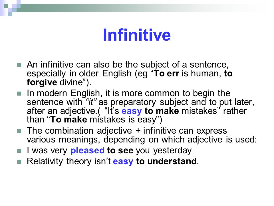 Infinitive An infinitive can also be the subject of a sentence, especially in older English (eg To err is human, to forgive divine). In modern English