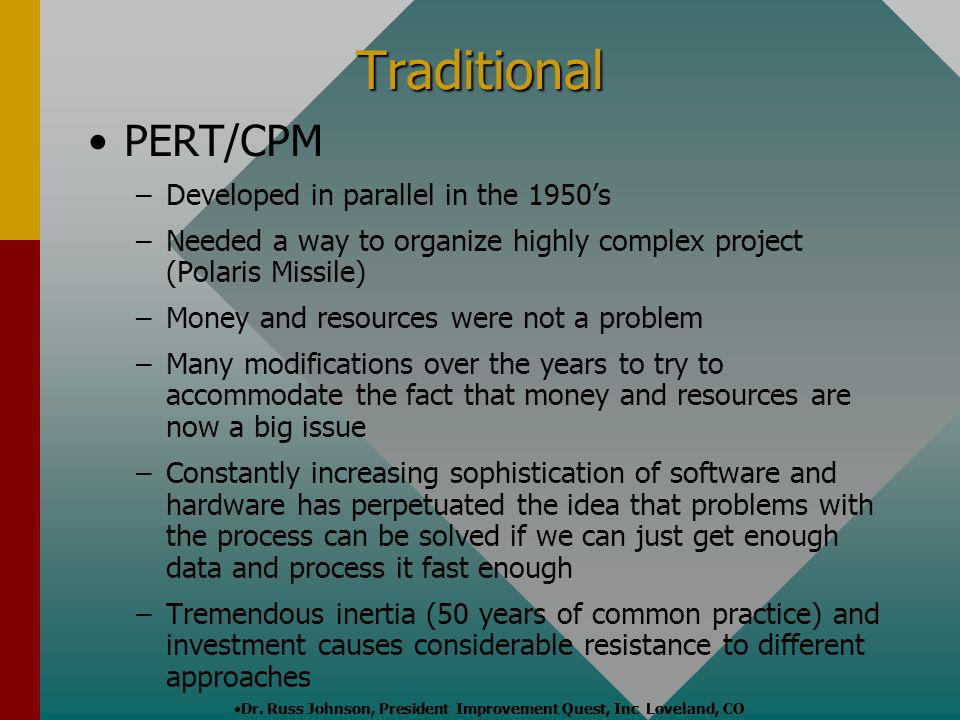 Traditional PERT/CPM – –Developed in parallel in the 1950s – –Needed a way to organize highly complex project (Polaris Missile) – –Money and resources
