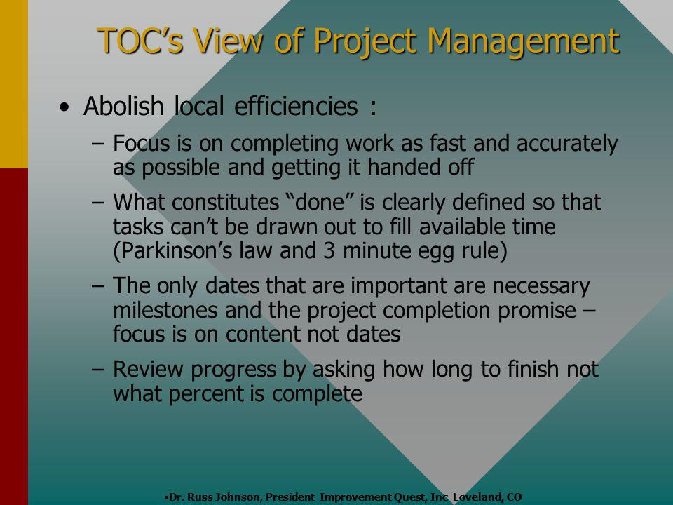 TOCs View of Project Management Abolish local efficiencies : – –Focus is on completing work as fast and accurately as possible and getting it handed o