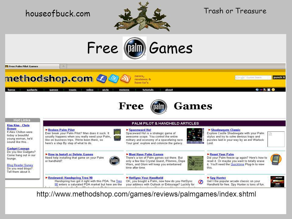 houseofbuck.com Trash or Treasure Free Games http://www.methodshop.com/games/reviews/palmgames/index.shtml