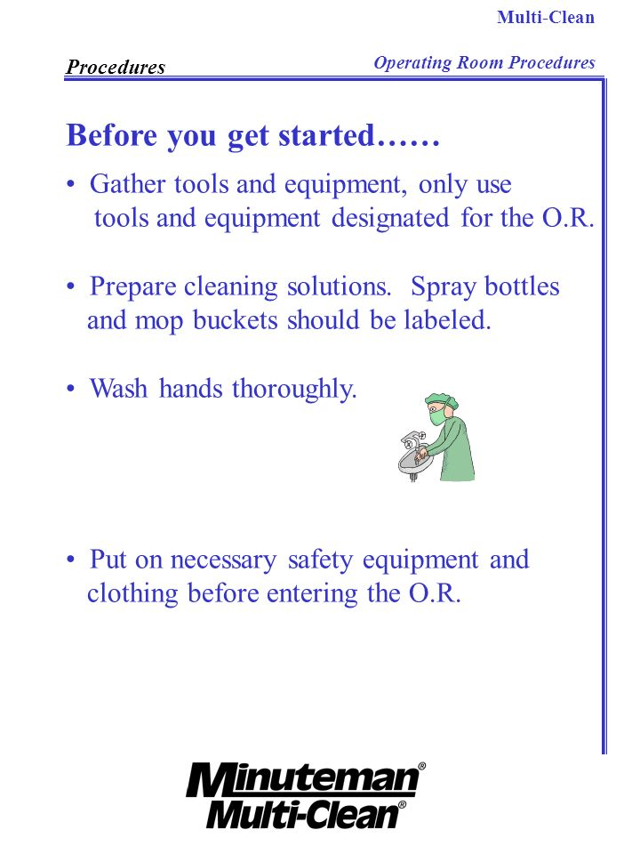 Multi-Clean Operating Room Procedures Procedures Before you get started…… Gather tools and equipment, only use tools and equipment designated for the
