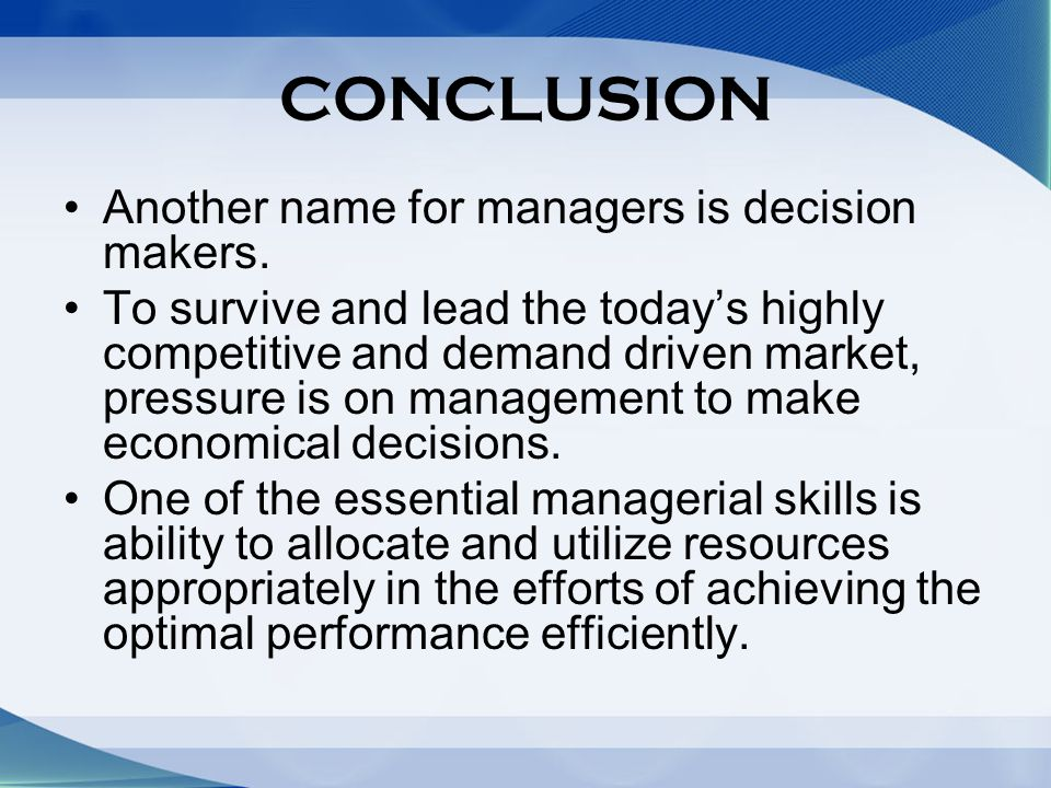 CONCLUSION Another name for managers is decision makers.