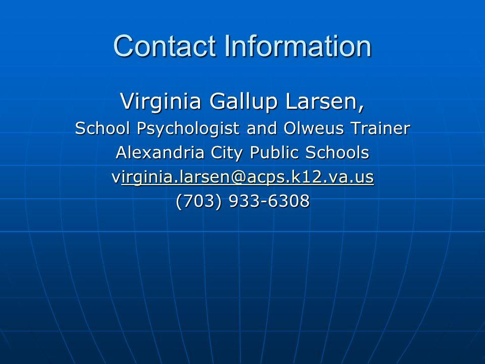 Contact Information Virginia Gallup Larsen, School Psychologist and Olweus Trainer Alexandria City Public Schools virginia.larsen@acps.k12.va.us irgin