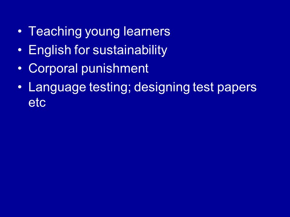Teaching young learners English for sustainability Corporal punishment Language testing; designing test papers etc