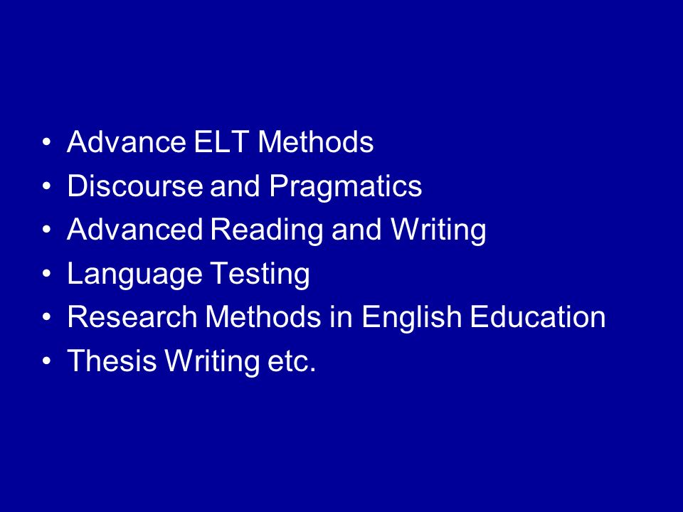 Advance ELT Methods Discourse and Pragmatics Advanced Reading and Writing Language Testing Research Methods in English Education Thesis Writing etc.