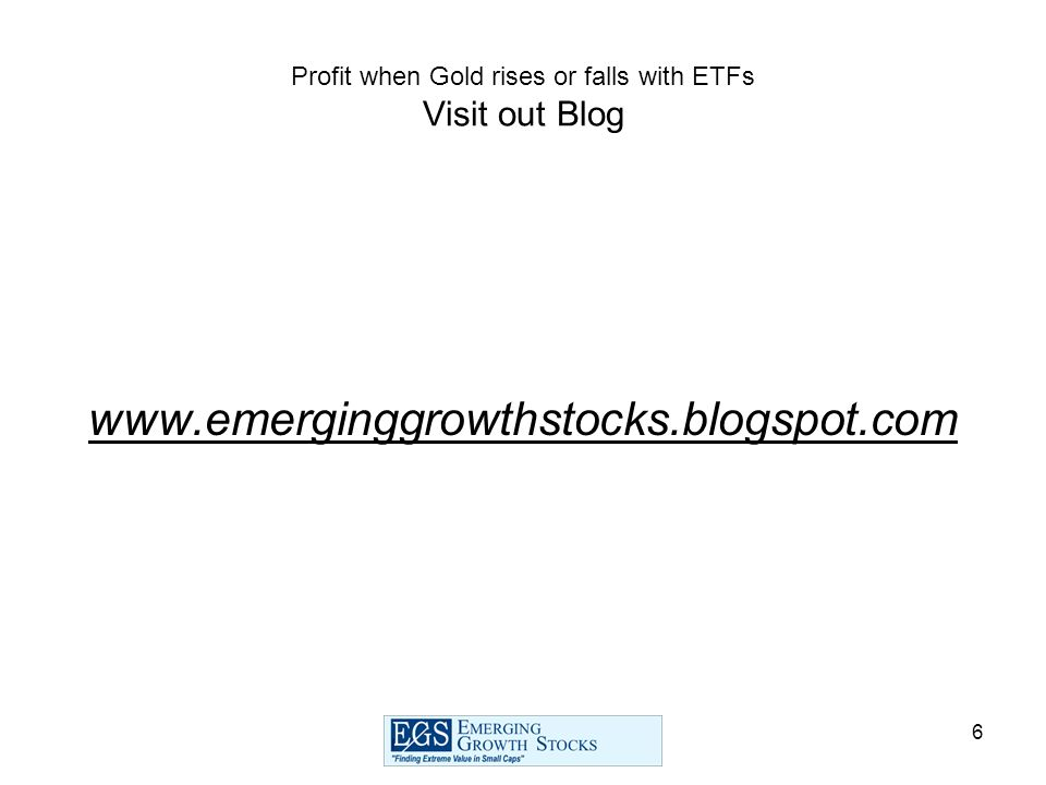 6 Profit when Gold rises or falls with ETFs Visit out Blog www.emerginggrowthstocks.blogspot.com