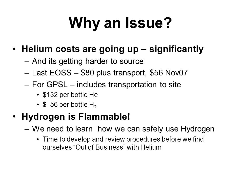 Why an Issue? Helium costs are going up – significantly –And its getting harder to source –Last EOSS – $80 plus transport, $56 Nov07 –For GPSL – inclu