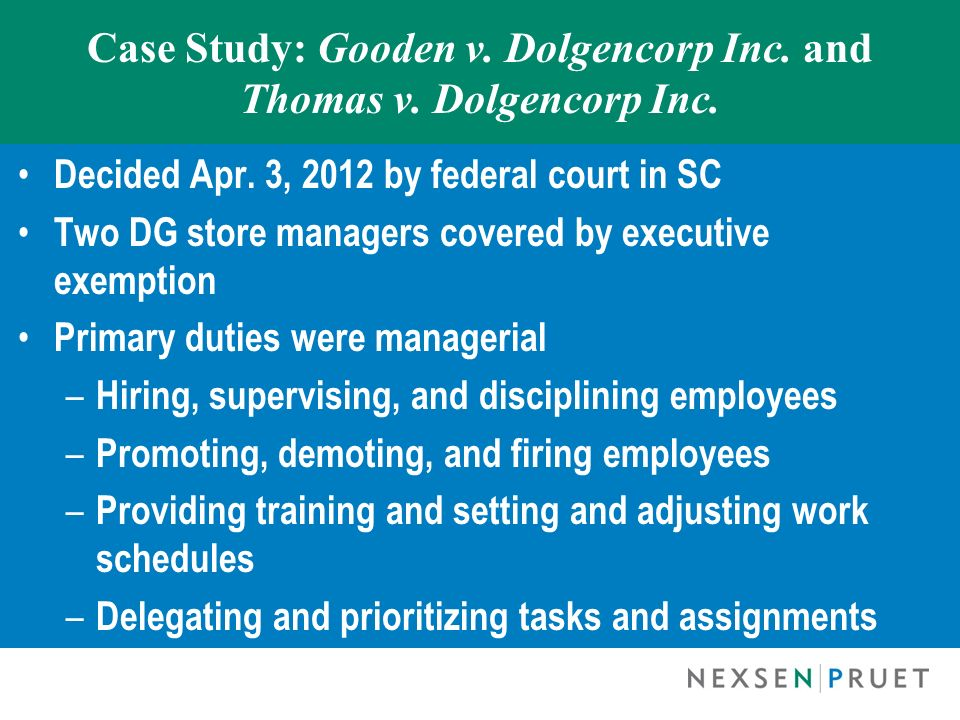 Case Study: Gooden v. Dolgencorp Inc. and Thomas v. Dolgencorp Inc. Decided Apr. 3, 2012 by federal court in SC Two DG store managers covered by execu