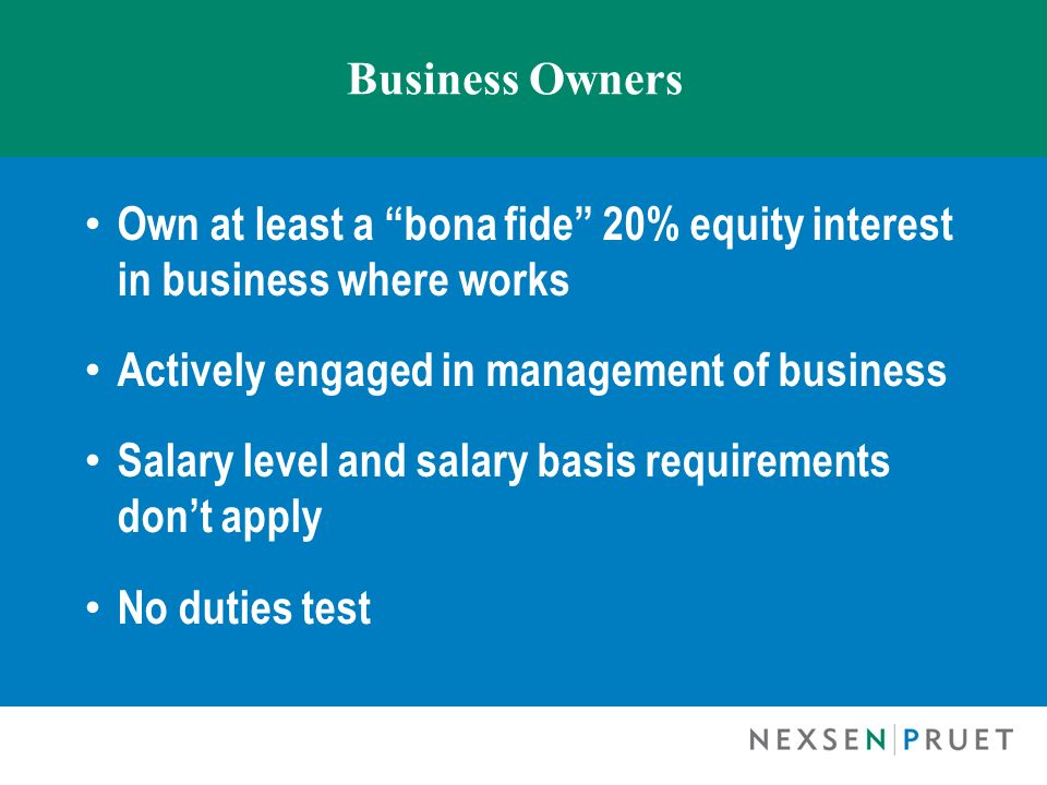 Business Owners Own at least a bona fide 20% equity interest in business where works Actively engaged in management of business Salary level and salar