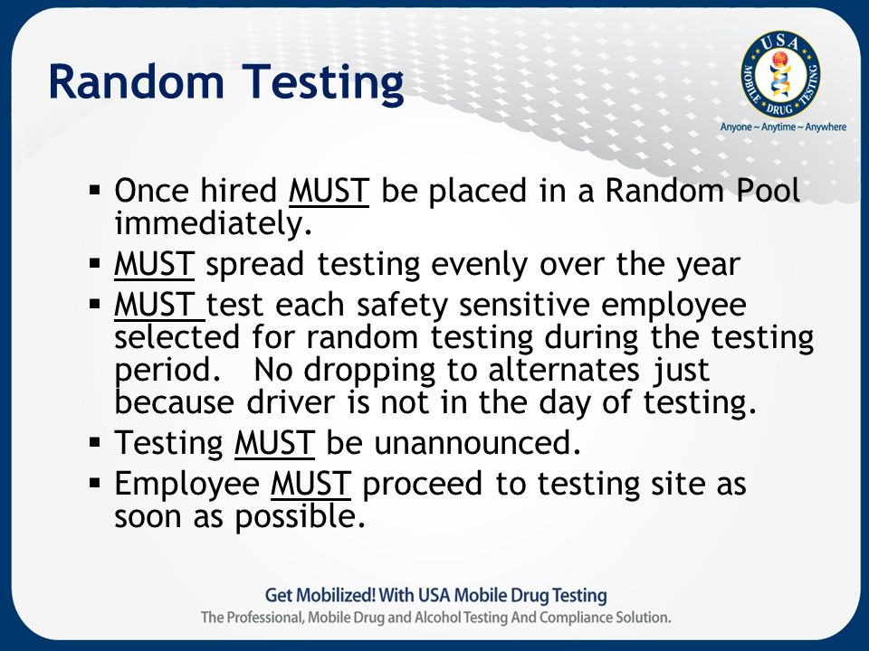 Random Testing Once hired MUST be placed in a Random Pool immediately.