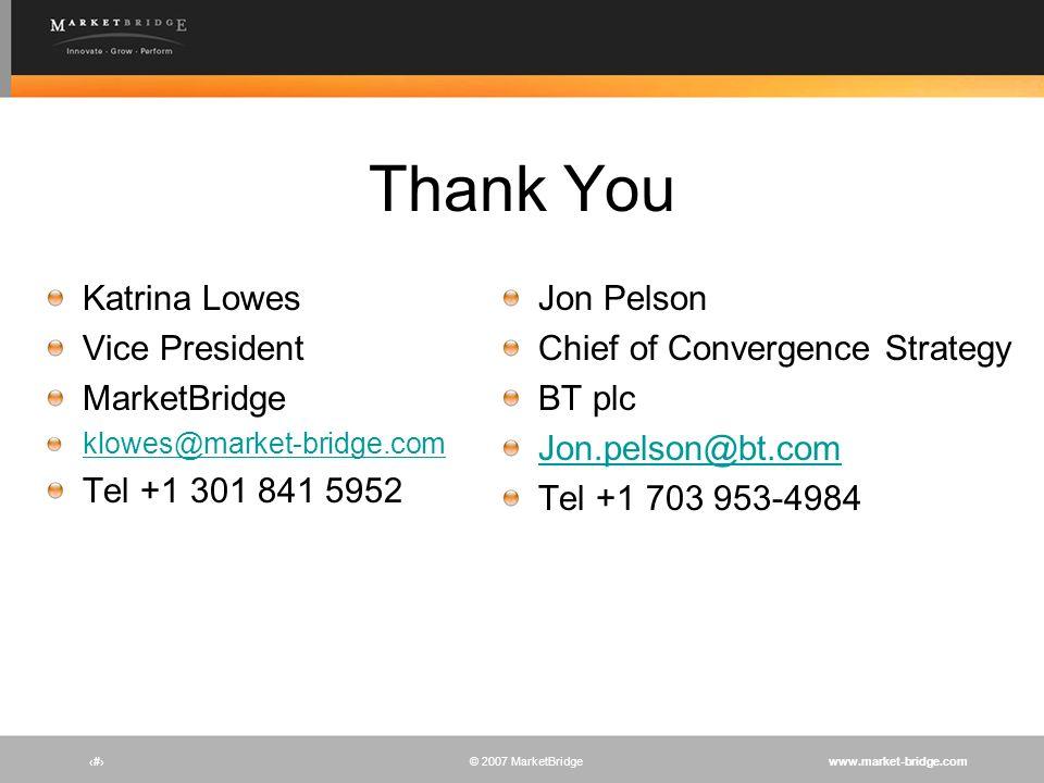 www.market-bridge.com© 2007 MarketBridge Thank You Katrina Lowes Vice President MarketBridge klowes@market-bridge.com Tel +1 301 841 5952 # Jon Pelson