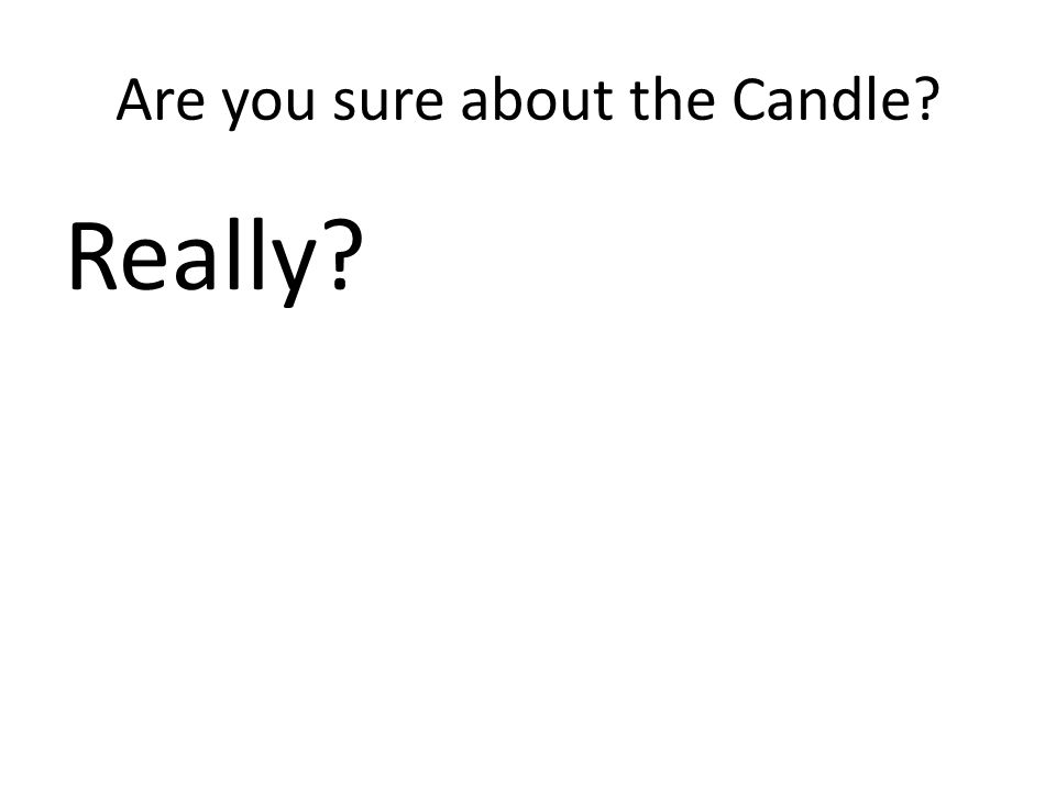 Are you sure about the Candle? Really?