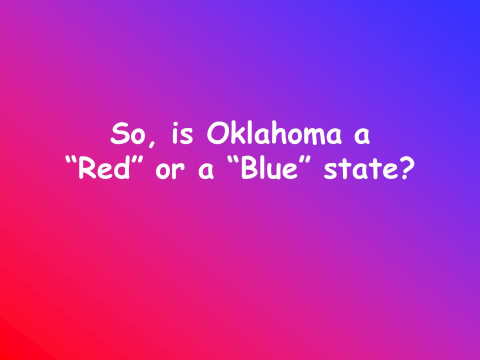 So, is Oklahoma a Red or a Blue state