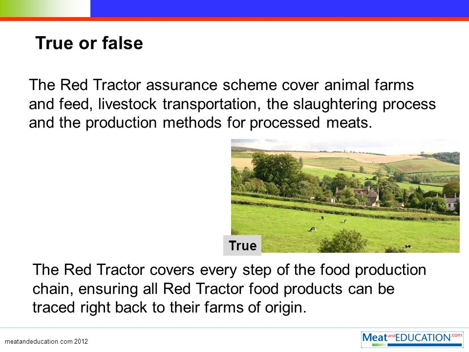 The Red Tractor assurance scheme cover animal farms and feed, livestock transportation, the slaughtering process and the production methods for proces