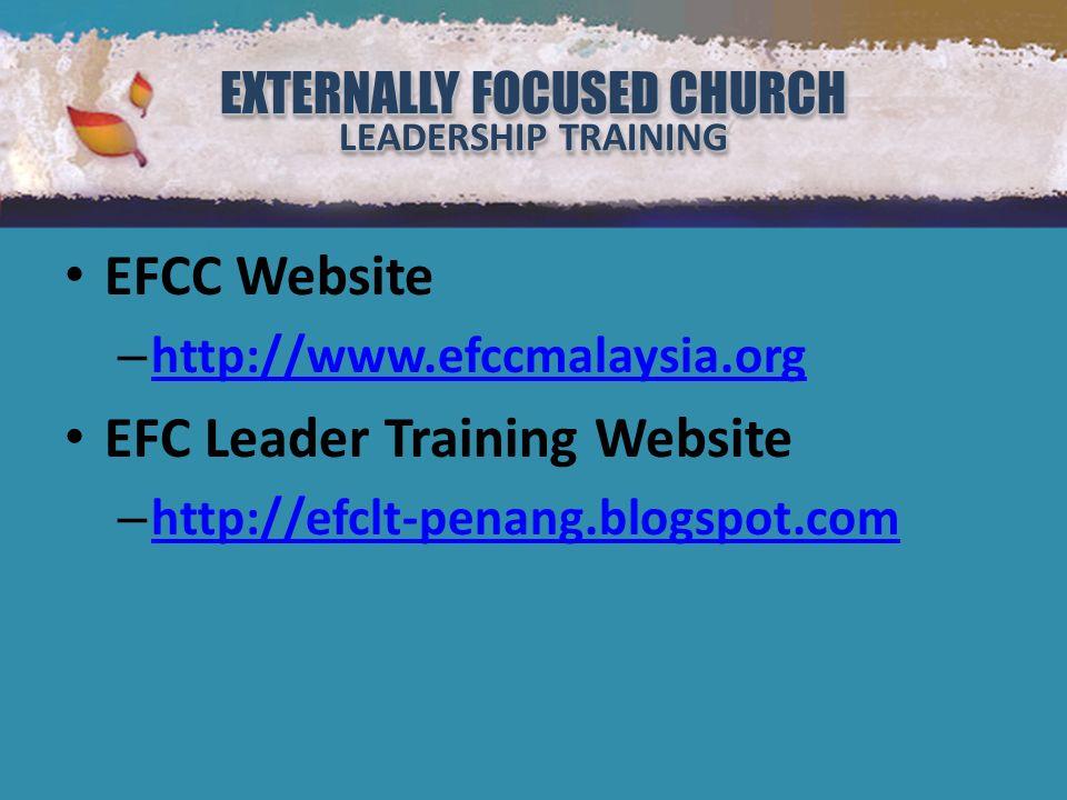 EXTERNALLY FOCUSED CHURCH LEADERSHIP TRAINING EXTERNALLY FOCUSED CHURCH LEADERSHIP TRAINING EFCC Website – http://www.efccmalaysia.org http://www.efccmalaysia.org EFC Leader Training Website – http://efclt-penang.blogspot.com http://efclt-penang.blogspot.com