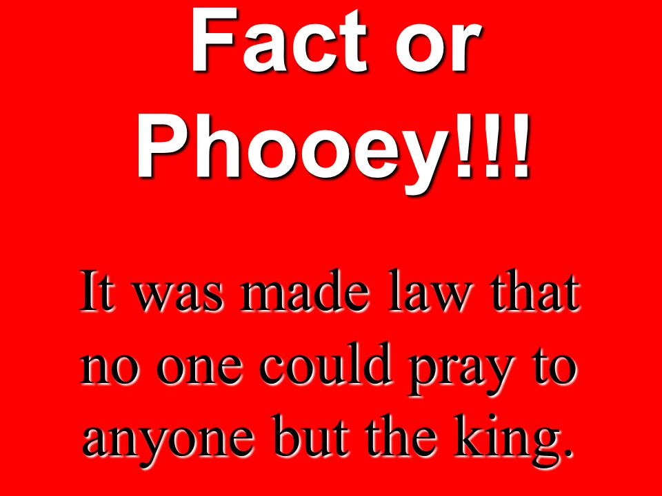 It was made law that no one could pray to anyone but the king.