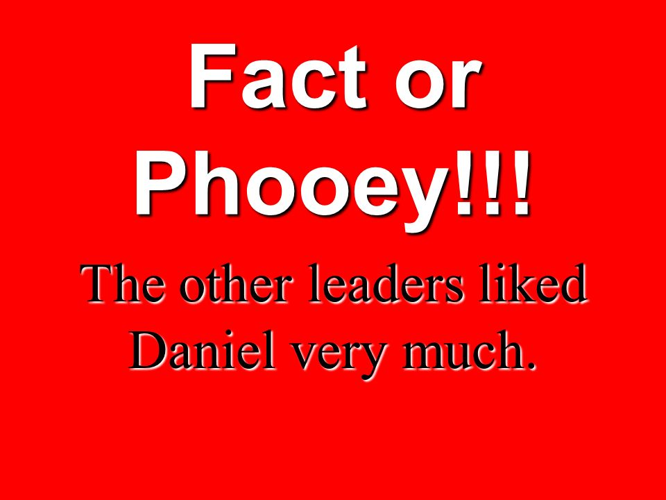 The other leaders liked Daniel very much.