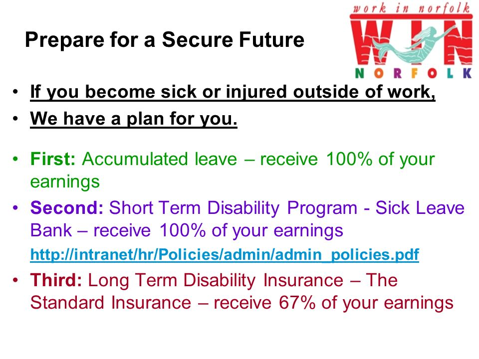 © 2010 Standard Insurance Company Prepare for a Secure Future If you become sick or injured outside of work, We have a plan for you.