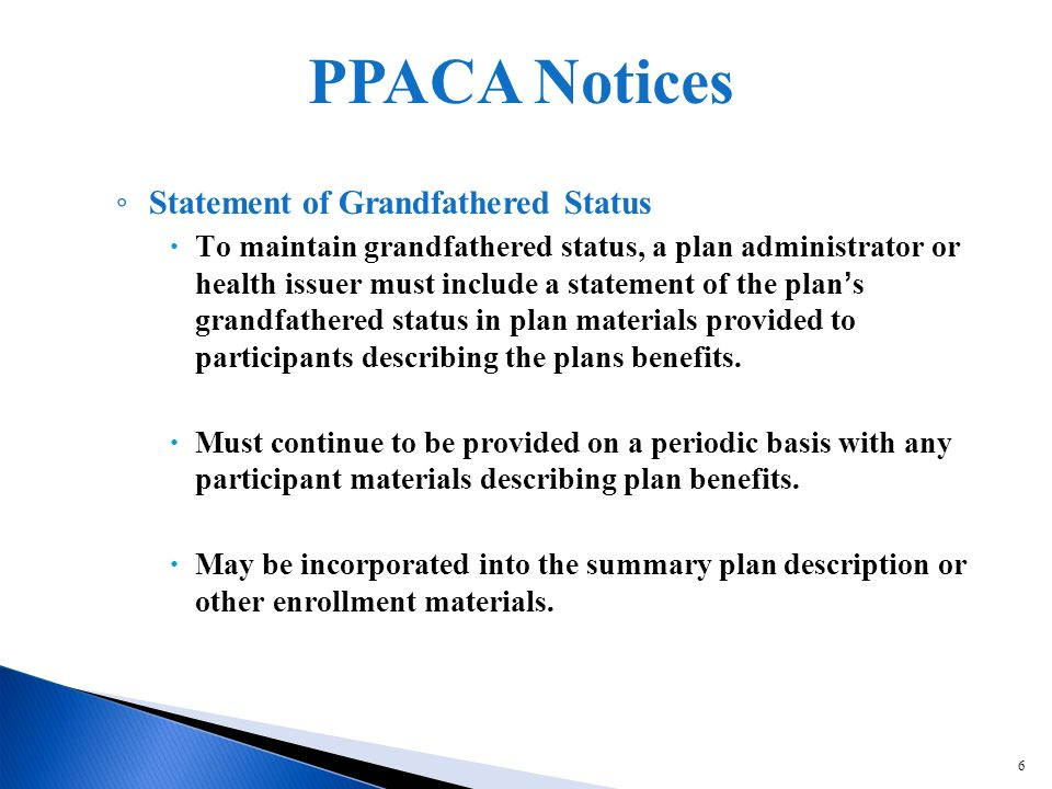 6 Statement of Grandfathered Status To maintain grandfathered status, a plan administrator or health issuer must include a statement of the plans grandfathered status in plan materials provided to participants describing the plans benefits.