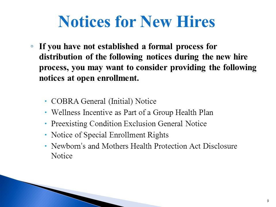 9 If you have not established a formal process for distribution of the following notices during the new hire process, you may want to consider providing the following notices at open enrollment.