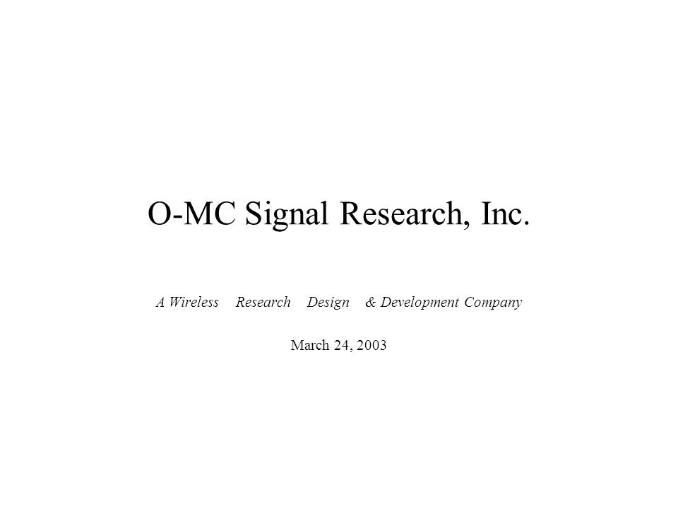BACKGROUND O-MC Signal Research, Inc.Founded in 1988.