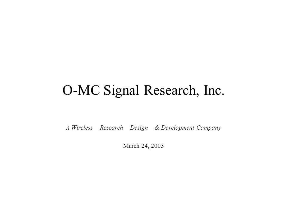 O-MC Signal Research, Inc. A Wireless Research Design & Development Company March 24, 2003
