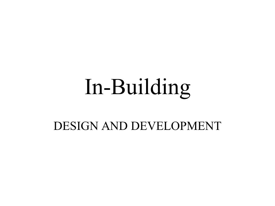 In-Building DESIGN AND DEVELOPMENT