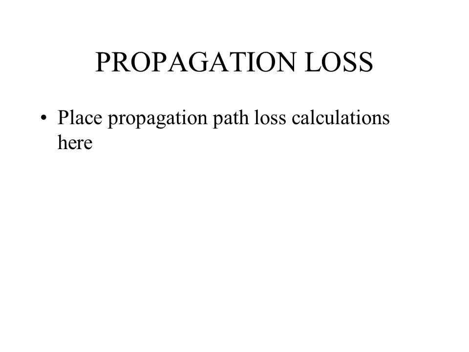 PROPAGATION LOSS Place propagation path loss calculations here
