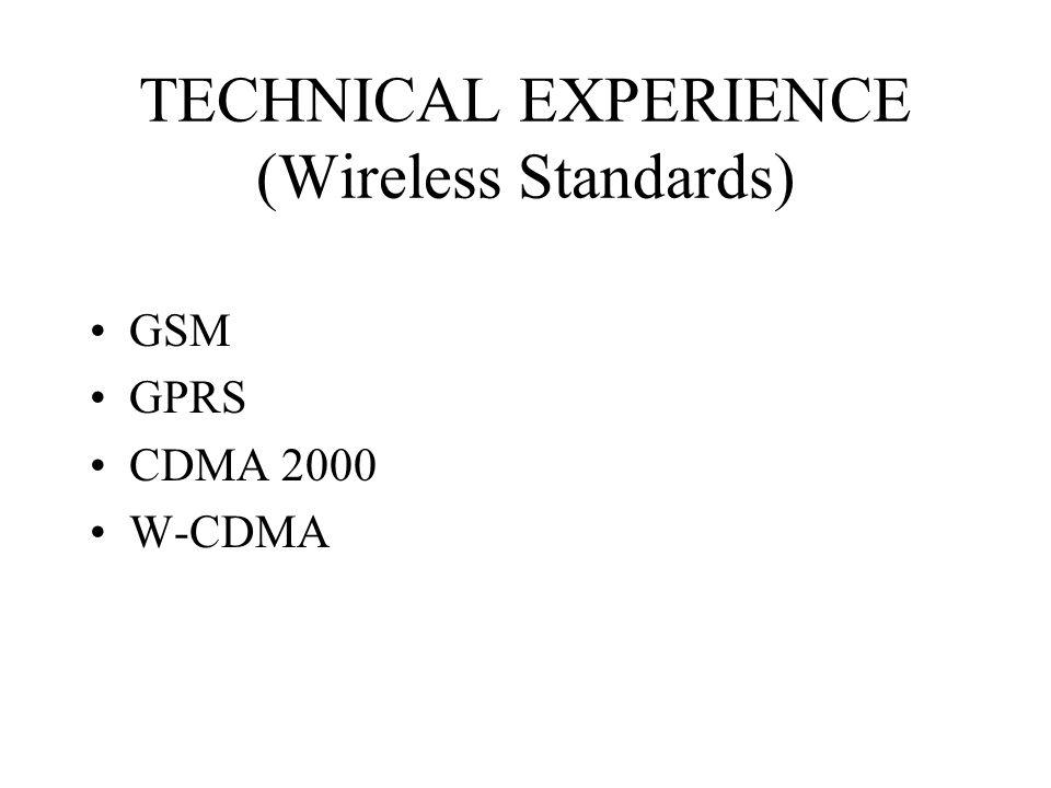 TECHNICAL EXPERIENCE (Wireless Standards) GSM GPRS CDMA 2000 W-CDMA