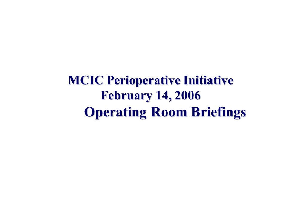 MCIC Perioperative Initiative February 14, 2006 Operating Room Briefings