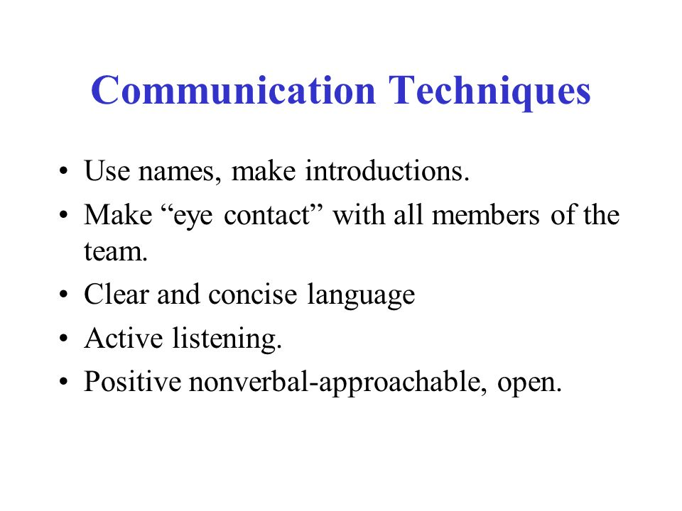 Communication Techniques Use names, make introductions.