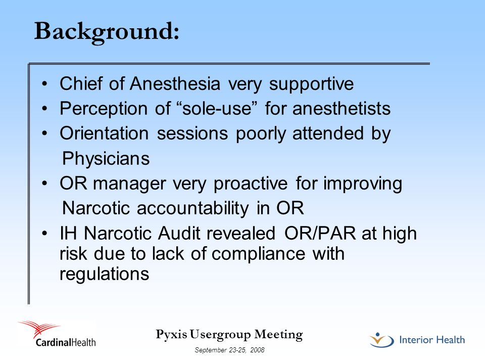 Pyxis Usergroup Meeting September 23-25, 2008 Background: Chief of Anesthesia very supportive Perception of sole-use for anesthetists Orientation sess