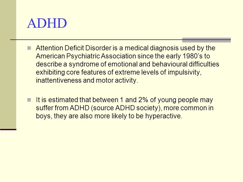 ADHD Attention Deficit Disorder is a medical diagnosis used by the American Psychiatric Association since the early 1980s to describe a syndrome of em