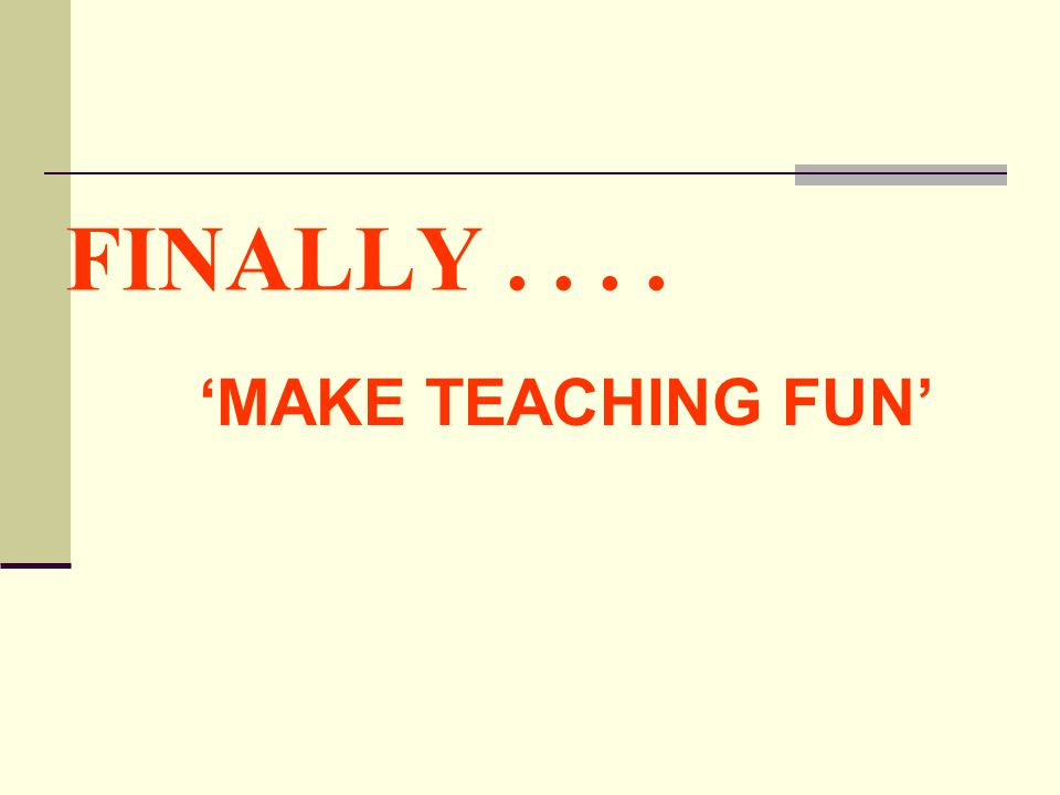 FINALLY.... MAKE TEACHING FUN