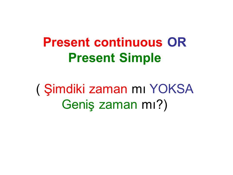 Present continuous OR Present Simple ( Şimdiki zaman mı YOKSA Geniş zaman mı )