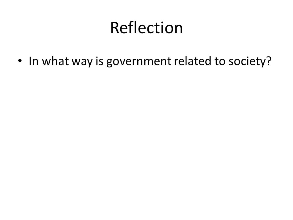 Reflection In what way is government related to society