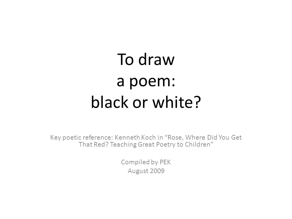 To draw a poem: black or white.