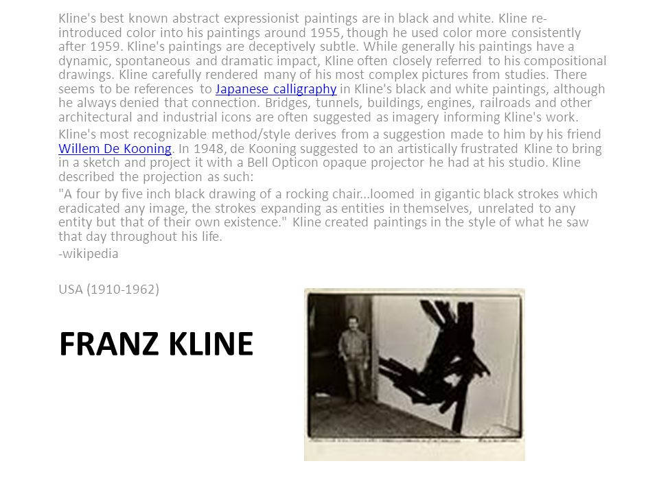 FRANZ KLINE Kline s best known abstract expressionist paintings are in black and white.
