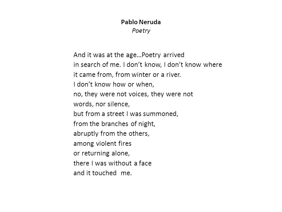 Pablo Neruda Poetry And it was at the age…Poetry arrived in search of me.