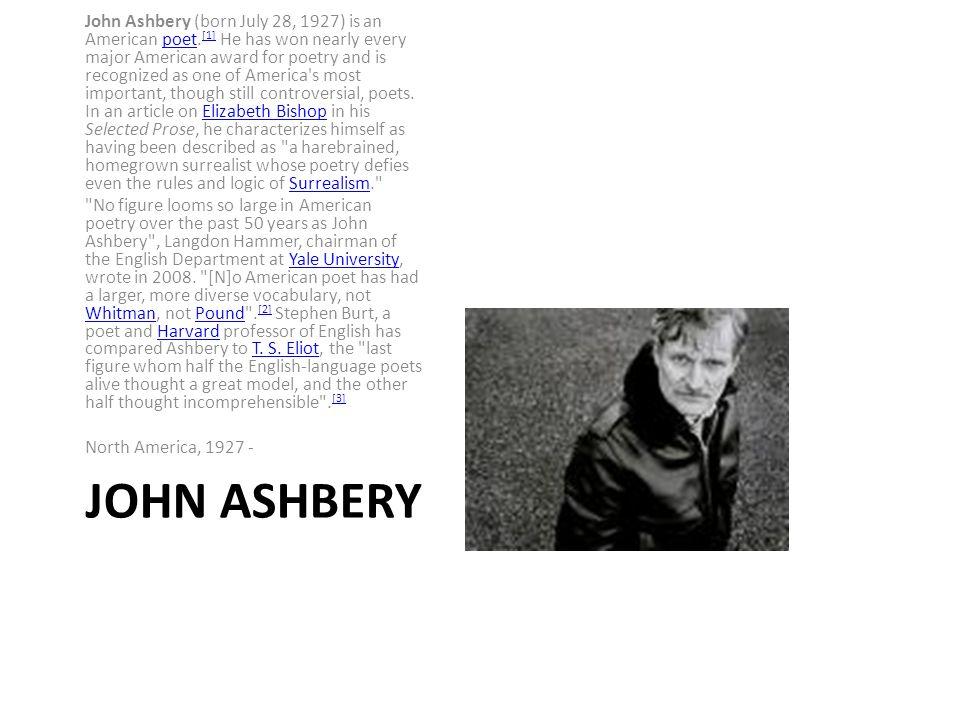 JOHN ASHBERY John Ashbery (born July 28, 1927) is an American poet.