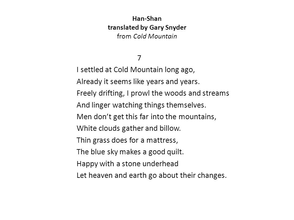 Han-Shan translated by Gary Snyder from Cold Mountain 7 I settled at Cold Mountain long ago, Already it seems like years and years.