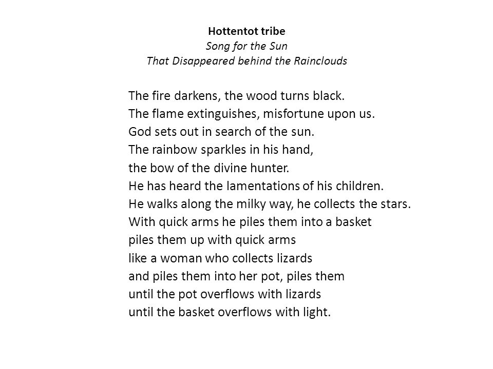 Hottentot tribe Song for the Sun That Disappeared behind the Rainclouds The fire darkens, the wood turns black.