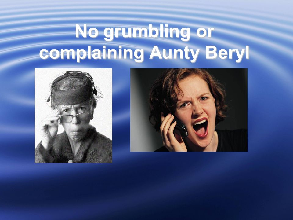 No grumbling or complaining Aunty Beryl