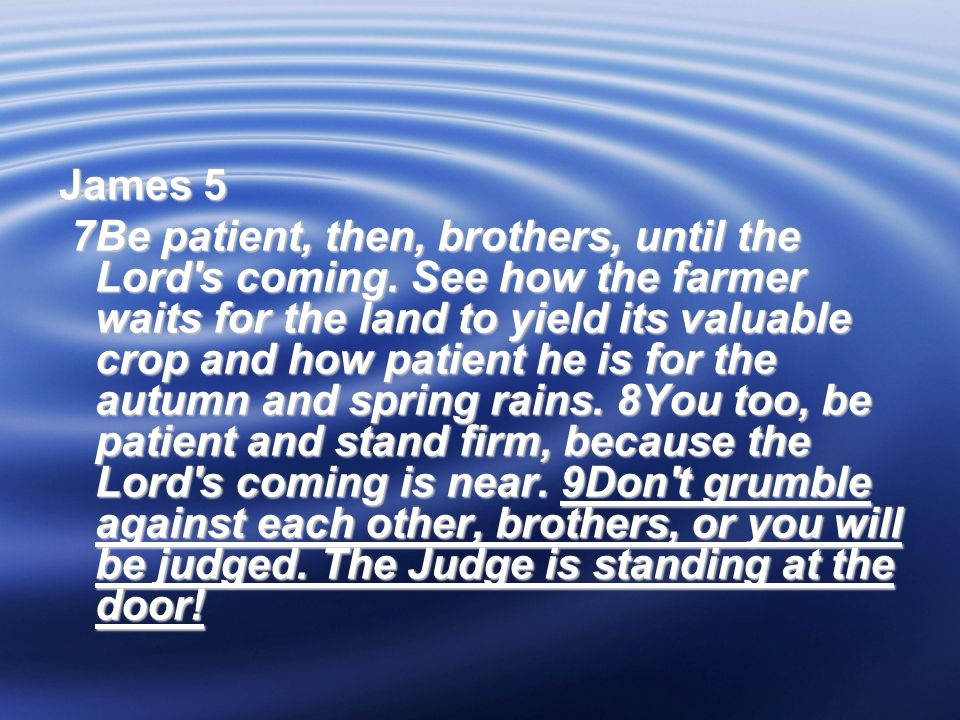 James 5 7Be patient, then, brothers, until the Lord s coming.