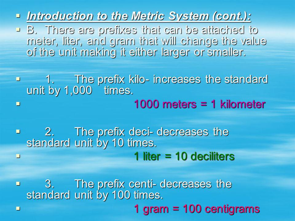 Introduction to the Metric System (cont.): Introduction to the Metric System (cont.): B.There are prefixes that can be attached to meter, liter, and g