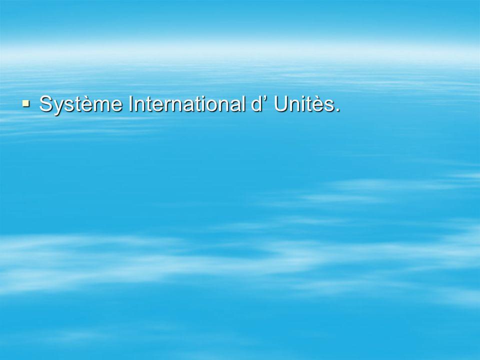Système International d Unitès. Système International d Unitès.