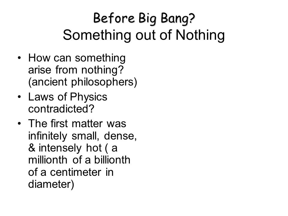 Before Big Bang. Before Big Bang. Something out of Nothing How can something arise from nothing.
