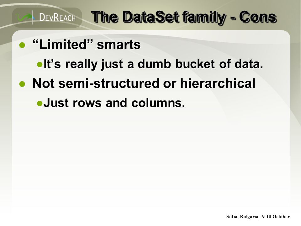 Sofia, Bulgaria | 9-10 October The DataSet family - Cons Limited smarts Its really just a dumb bucket of data.