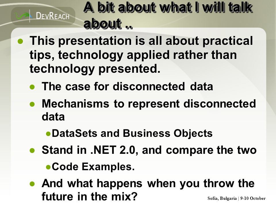 Sofia, Bulgaria | 9-10 October A bit about what I will talk about.. This presentation is all about practical tips, technology applied rather than tech