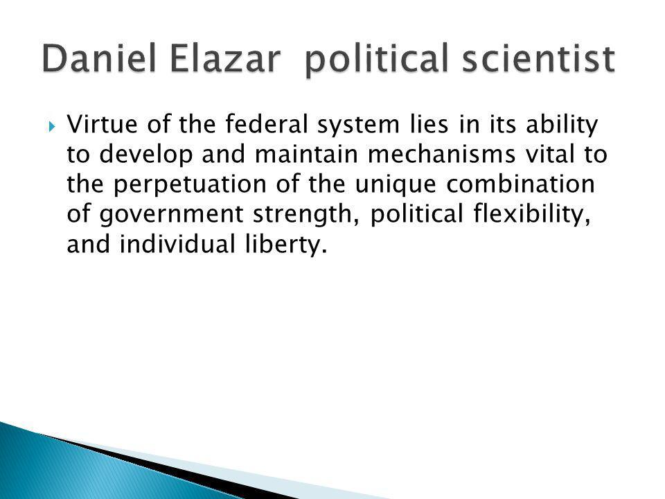 Virtue of the federal system lies in its ability to develop and maintain mechanisms vital to the perpetuation of the unique combination of government
